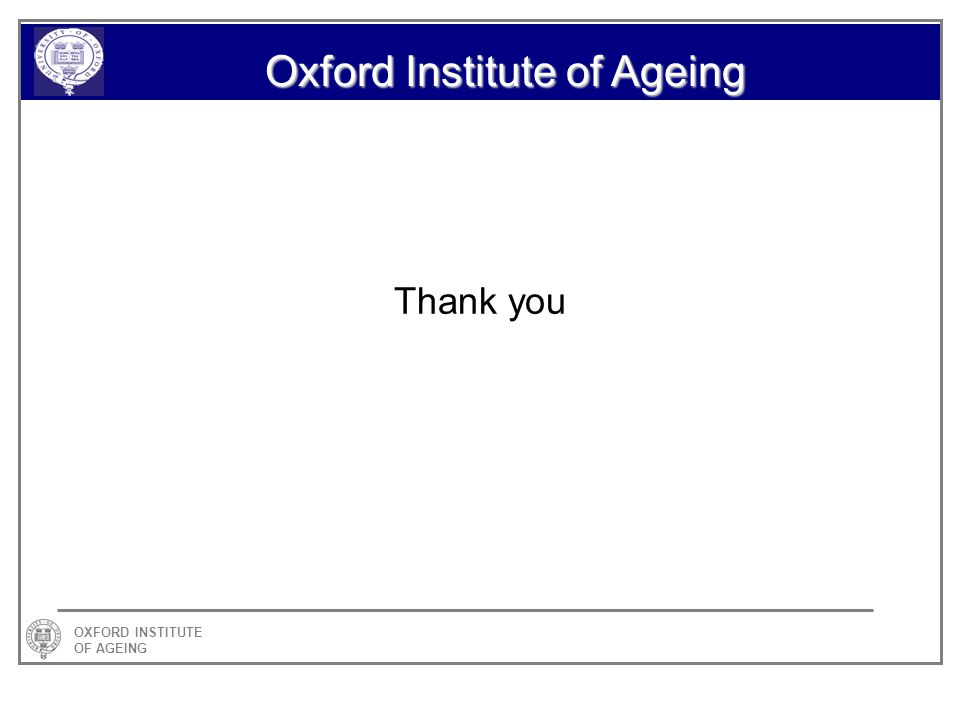 OXFORD INSTITUTE OF AGEING Oxford Institute of Ageing Thank you