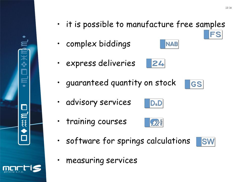 it is possible to manufacture free samples complex biddings express deliveries guaranteed quantity on stock advisory services training courses software for springs calculations measuring services o t h e r s e r v i c e s 13/16