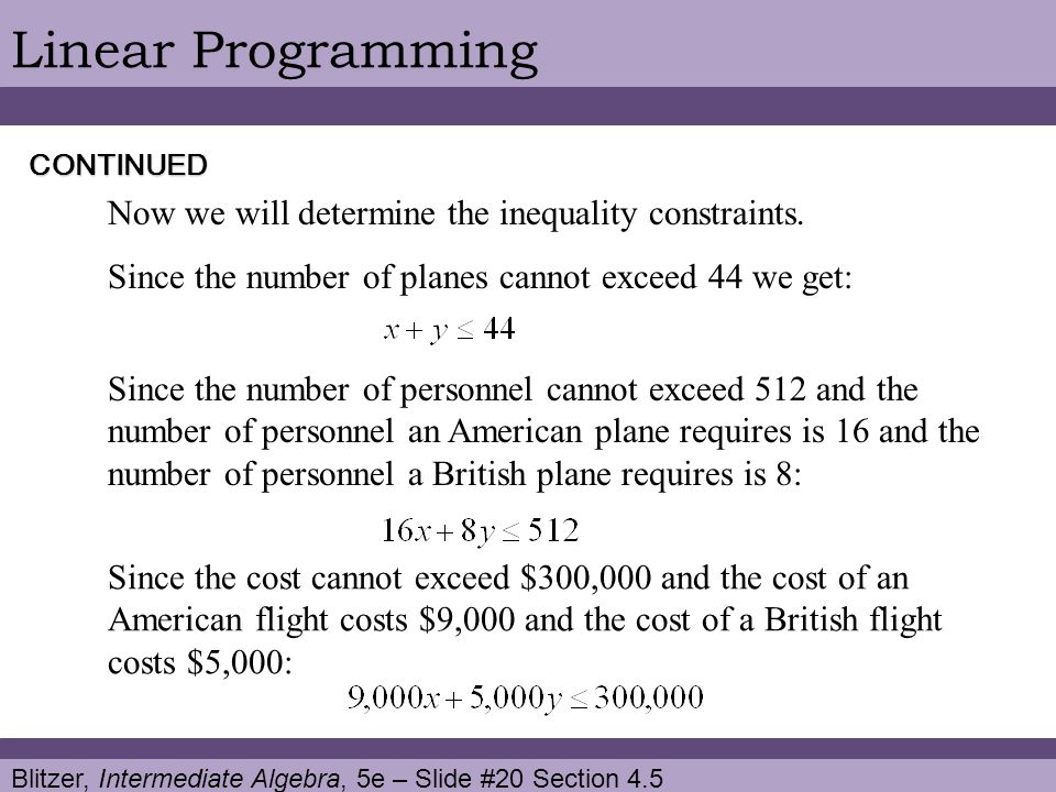 Blitzer, Intermediate Algebra, 5e – Slide #20 Section 4.5 Linear Programming Now we will determine the inequality constraints.