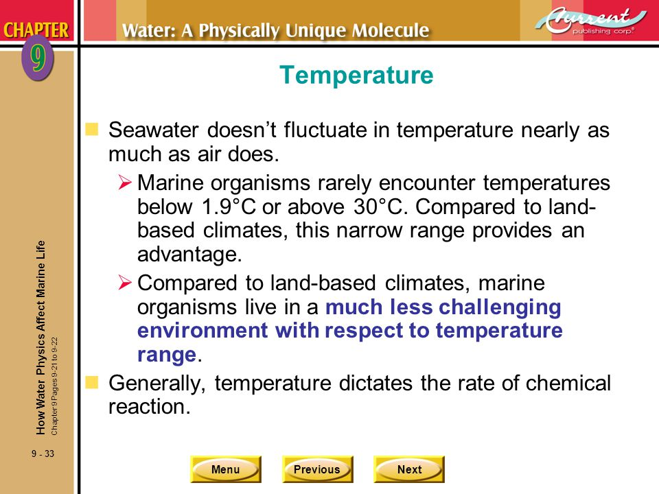 MenuPreviousNext 9 - 33 Temperature nSeawater doesnt fluctuate in temperature nearly as much as air does. Marine organisms rarely encounter temperatur