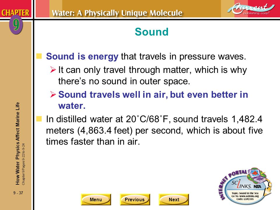 MenuPreviousNext 9 - 38 Sound nTravels through warm water faster than cool… but it travels faster in deep water due to pressure.