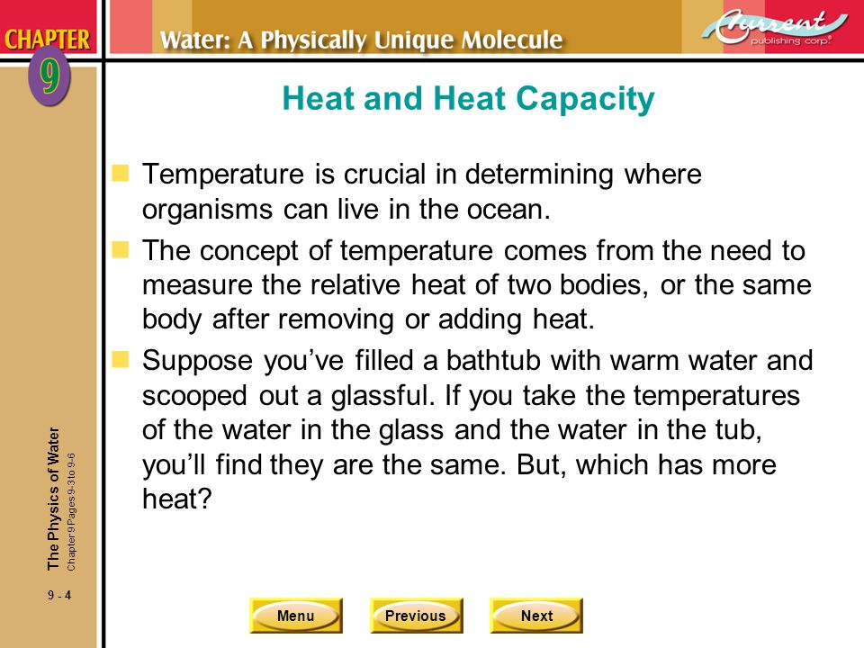 MenuPreviousNext 9 - 5 Heat and Heat Capacity nHeat is the kinetic energy in the random movement, or vibration, of individual atoms and molecules in a substance.