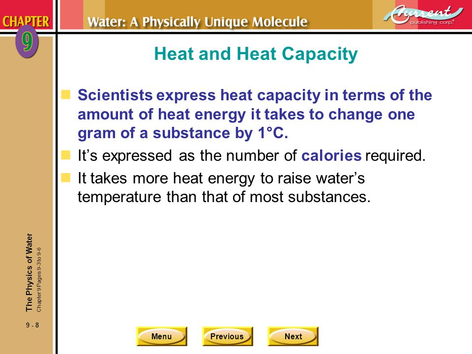 MenuPreviousNext 9 - 8 Heat and Heat Capacity nScientists express heat capacity in terms of the amount of heat energy it takes to change one gram of a