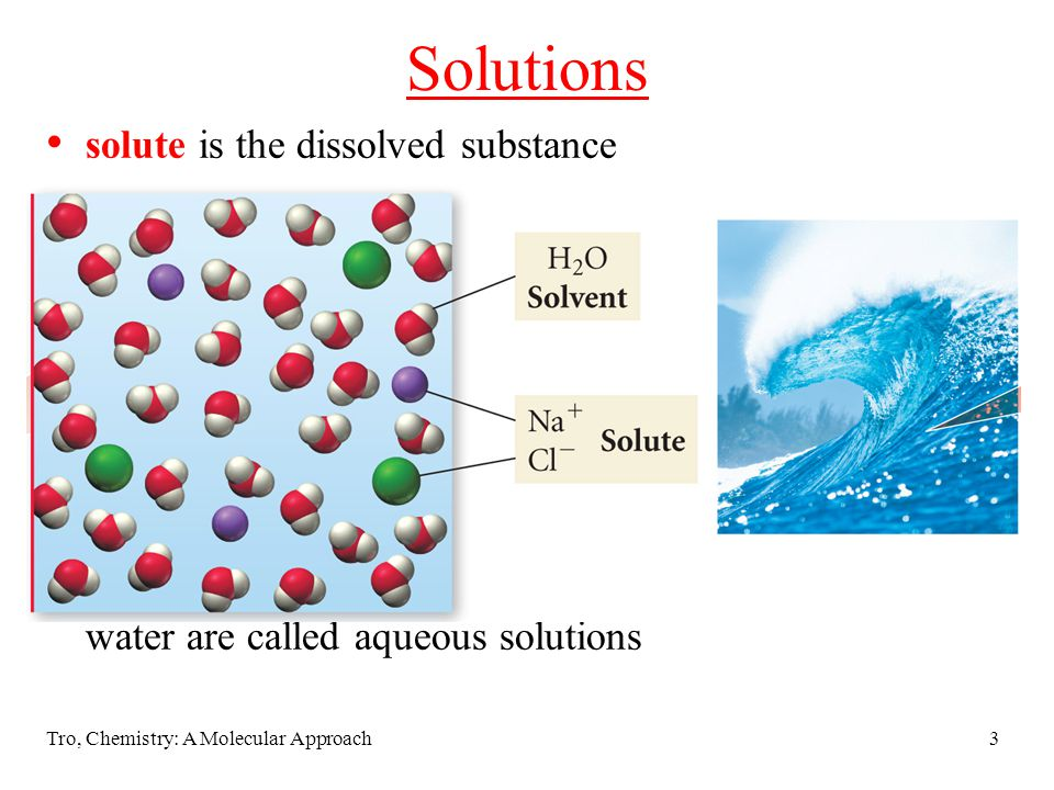 Tro, Chemistry: A Molecular Approach44 Concentrations solutions have variable composition to describe a solution, need to describe components and relative amounts the terms dilute and concentrated can be used as qualitative descriptions of the amount of solute in solution concentration = amount of solute in a given amount of solution occasionally amount of solvent
