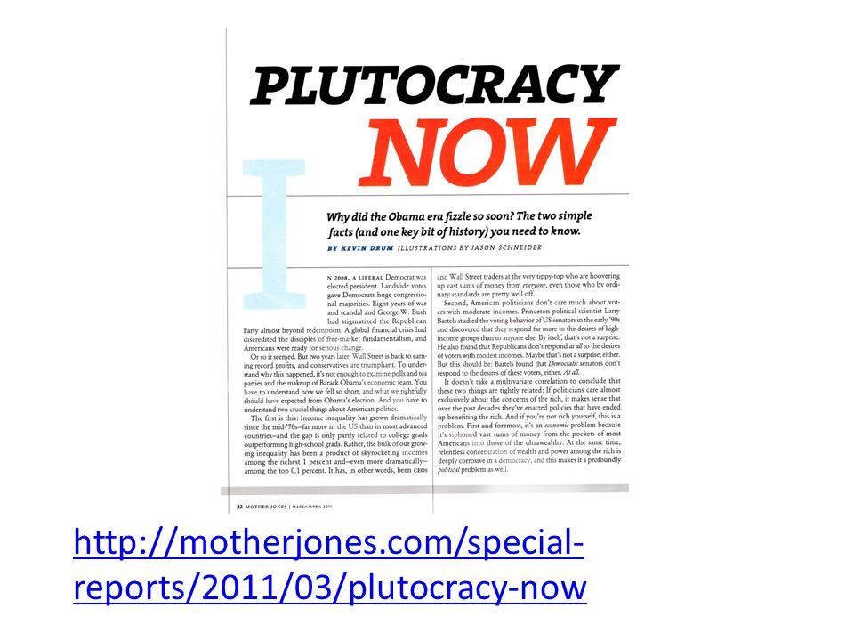 http://motherjones.com/special- reports/2011/03/plutocracy-now