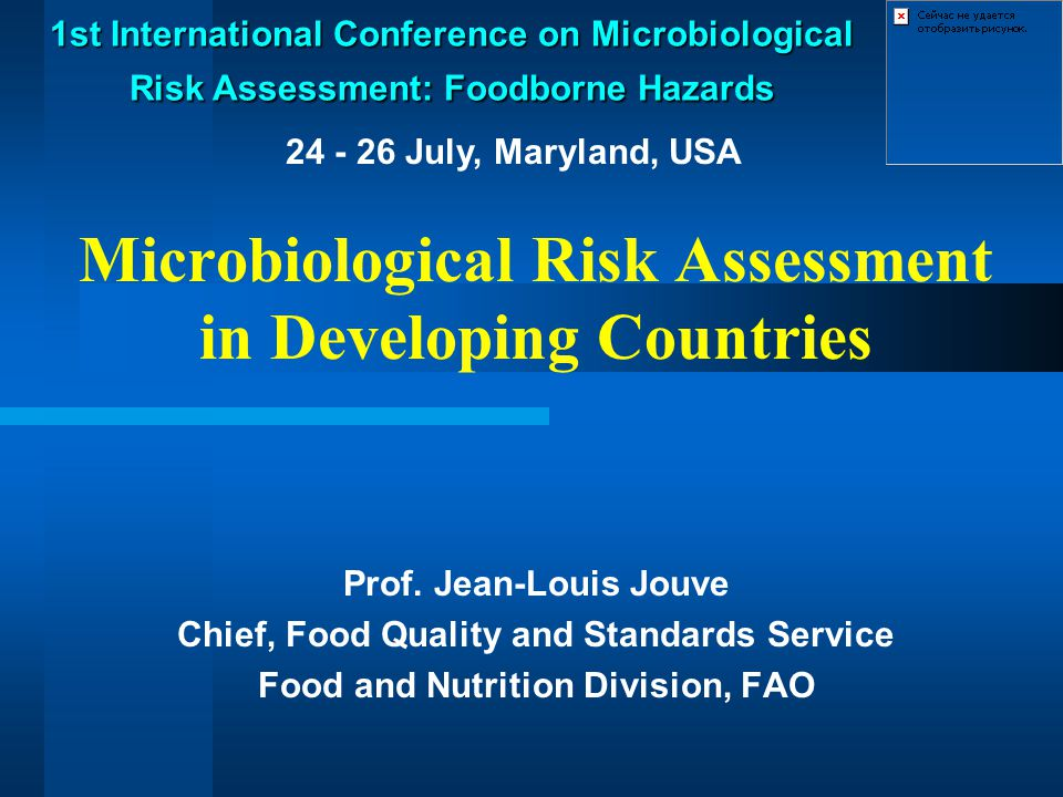 Microbiological Risk Assessment in Developing Countries Prof. Jean-Louis Jouve Chief, Food Quality and Standards Service Food and Nutrition Division,