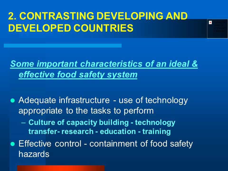 2. CONTRASTING DEVELOPING AND DEVELOPED COUNTRIES Some important characteristics of an ideal & effective food safety system Adequate infrastructure -