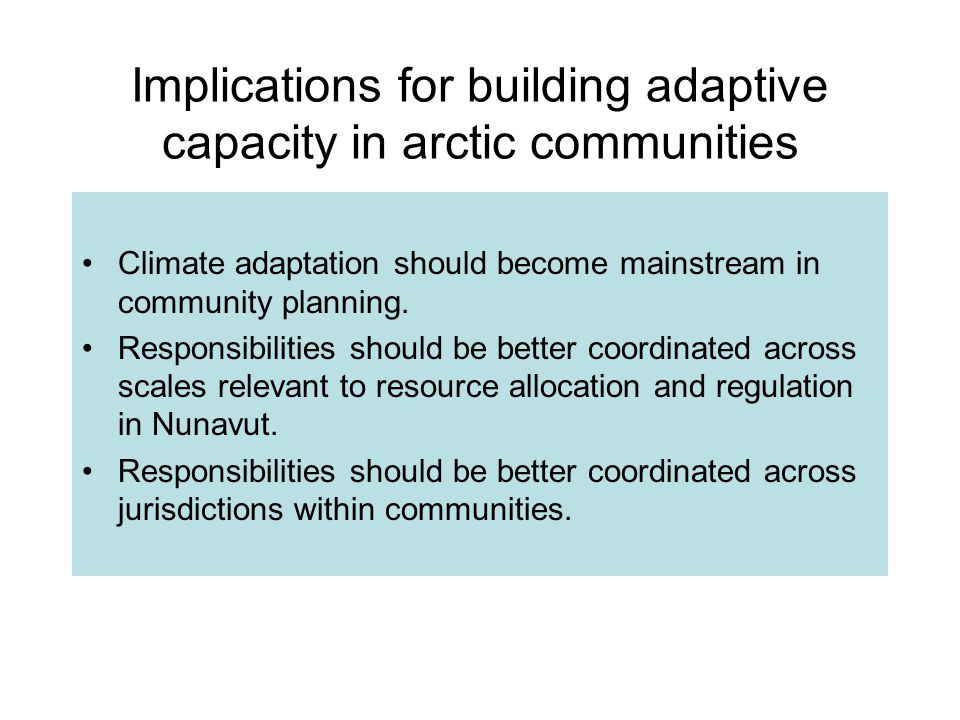 Implications for building adaptive capacity in arctic communities Climate adaptation should become mainstream in community planning.