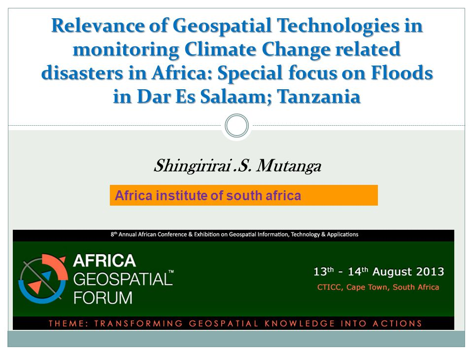 Relevance of Geospatial Technologies in monitoring Climate Change related disasters in Africa: Special focus on Floods in Dar Es Salaam; Tanzania Shingirirai.S.