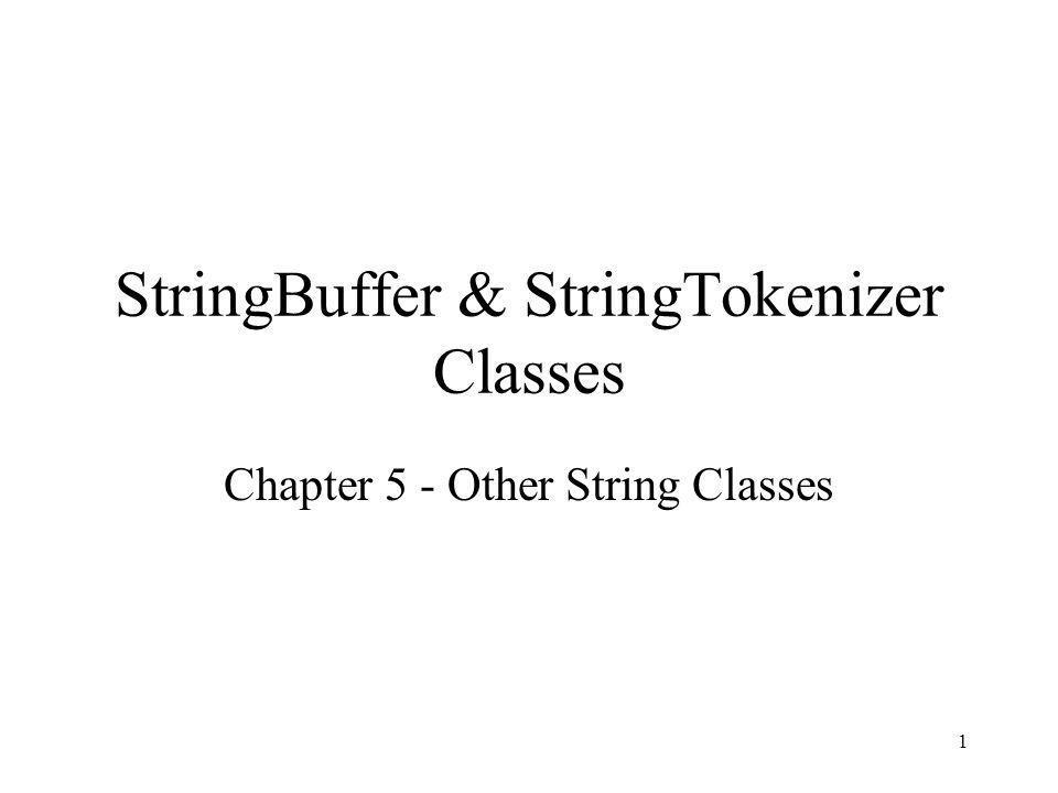 1 StringBuffer & StringTokenizer Classes Chapter 5 - Other String Classes