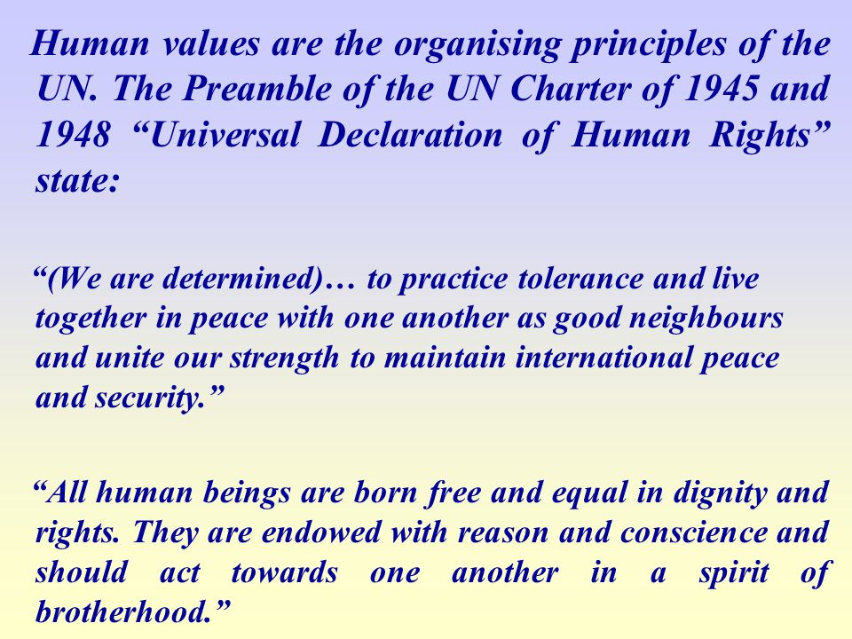 Human values are the organising principles of the UN.