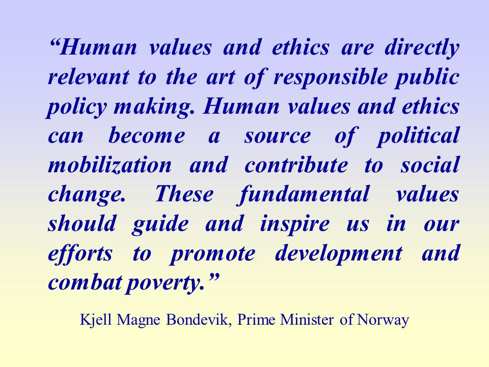 Human values and ethics are directly relevant to the art of responsible public policy making.