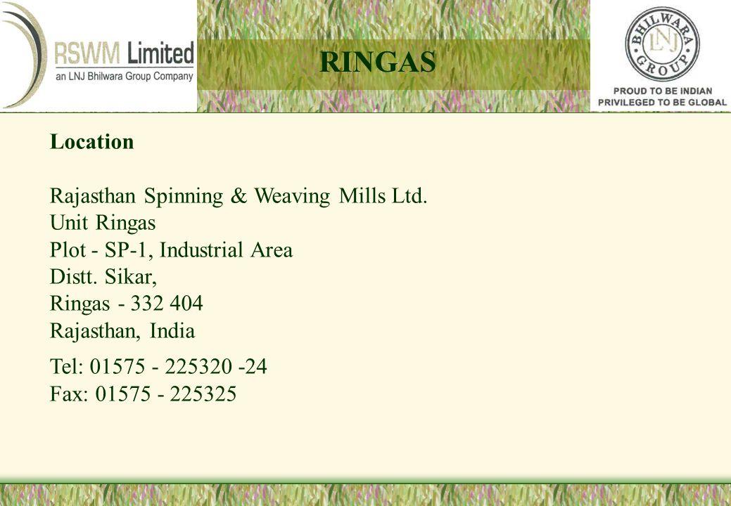 Location Rajasthan Spinning & Weaving Mills Ltd. Unit Ringas Plot - SP-1, Industrial Area Distt. Sikar, Ringas - 332 404 Rajasthan, India Tel: 01575 -