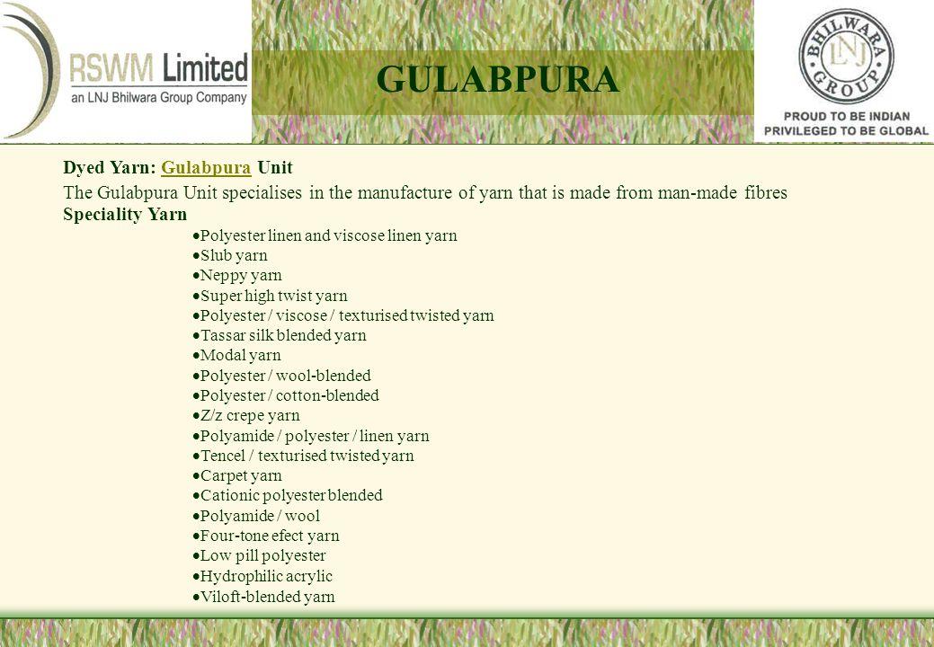 Dyed Yarn: Gulabpura UnitGulabpura The Gulabpura Unit specialises in the manufacture of yarn that is made from man-made fibres Speciality Yarn Polyest