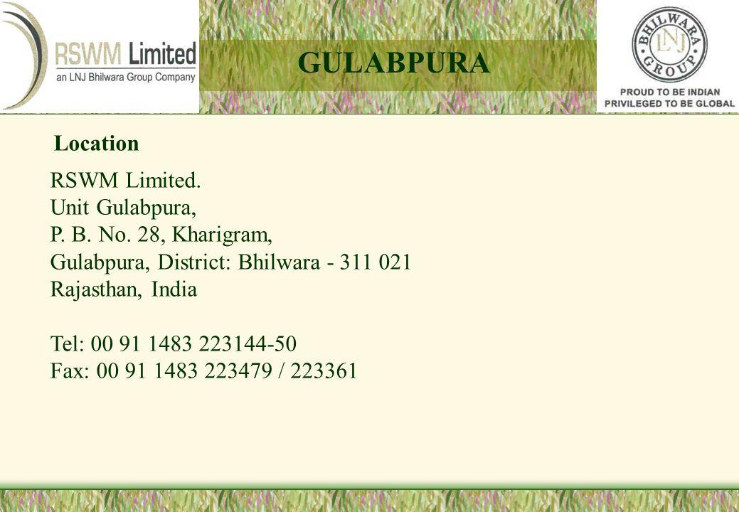 Location RSWM Limited. Unit Gulabpura, P. B. No. 28, Kharigram, Gulabpura, District: Bhilwara - 311 021 Rajasthan, India Tel: 00 91 1483 223144-50 Fax