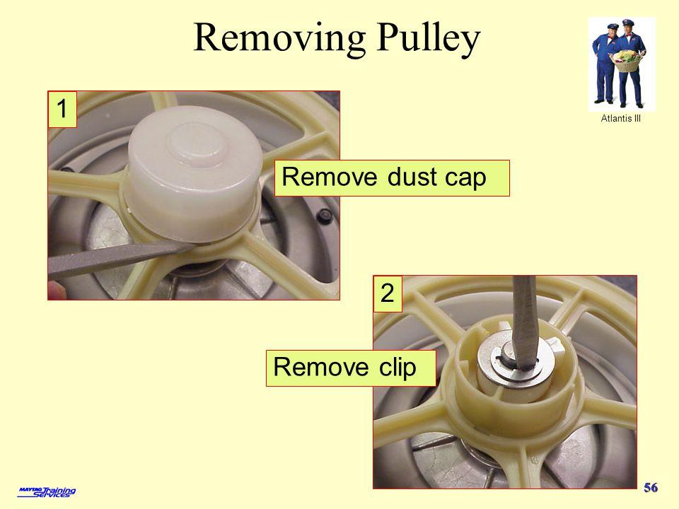 Atlantis III 56 Removing Pulley Remove dust cap Remove clip 1 2
