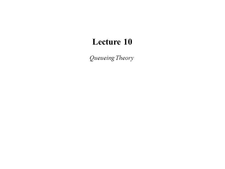 Lecture 10 Queueing Theory
