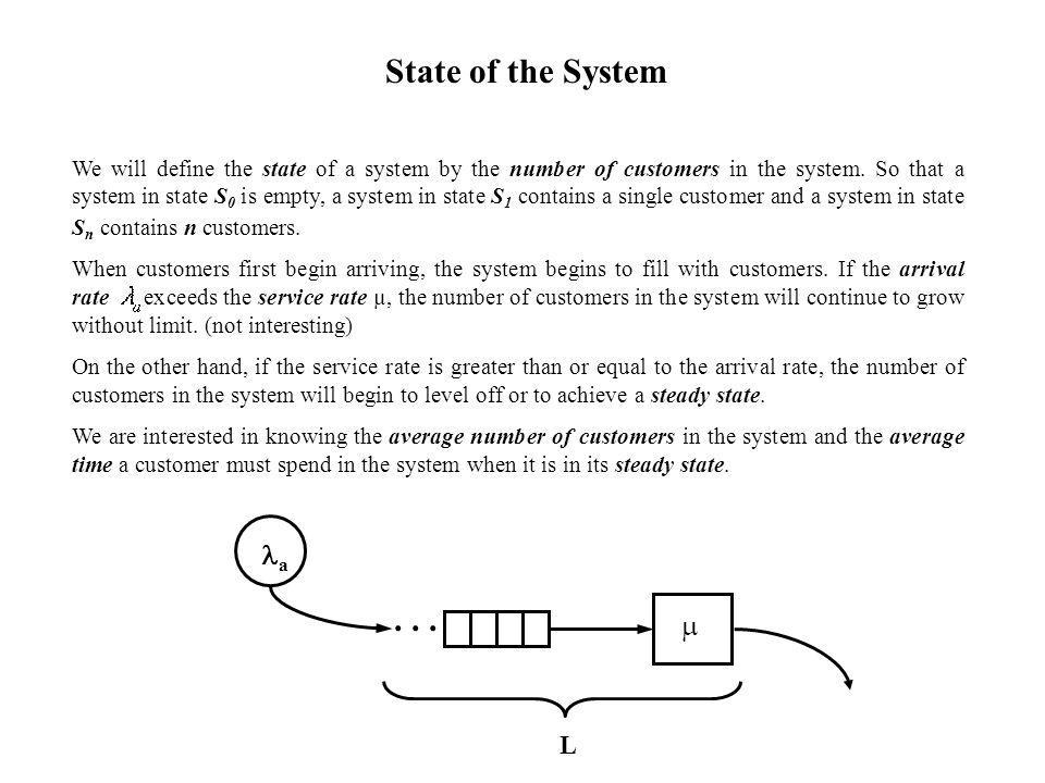 We will define the state of a system by the number of customers in the system.