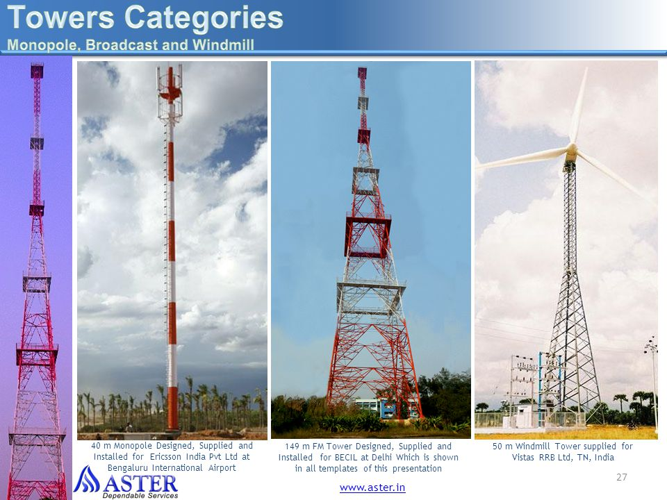 149 m FM Tower Designed, Supplied and Installed for BECIL at Delhi Which is shown in all templates of this presentation 40 m Monopole Designed, Suppli