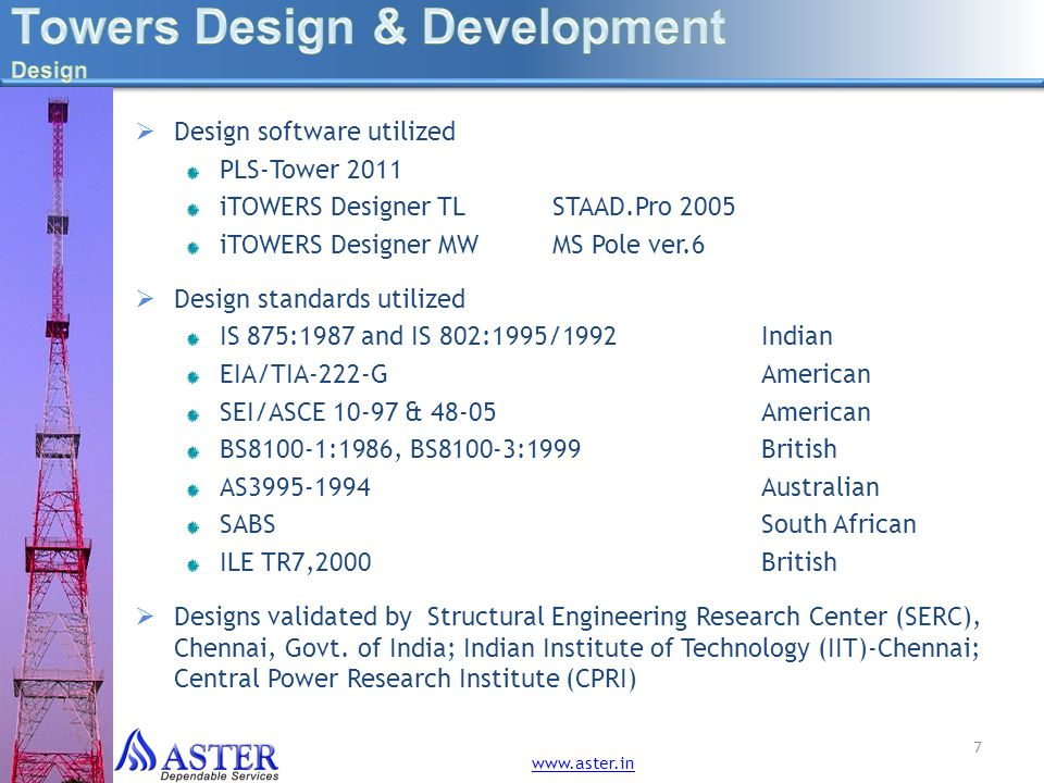 7 Design software utilized PLS-Tower 2011 iTOWERS Designer TLSTAAD.Pro 2005 iTOWERS Designer MWMS Pole ver.6 Design standards utilized IS 875:1987 and