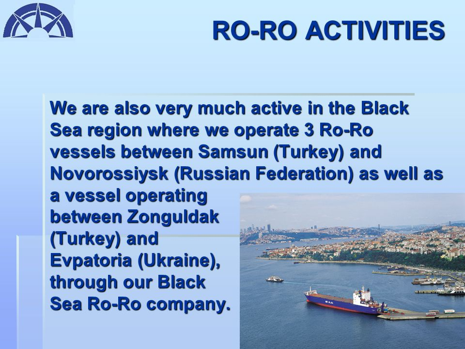 RO-RO ACTIVITIES With the inclusion of 4 more vessels to be delivered during the course of 2005 - 2006, the investment level in Turkey-Italy line will exceed 700 million Euros.