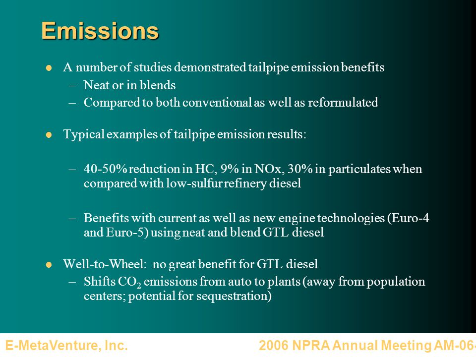 2006 NPRA Annual Meeting AM-06-36E-MetaVenture, Inc.Emissions A number of studies demonstrated tailpipe emission benefits –Neat or in blends –Compared