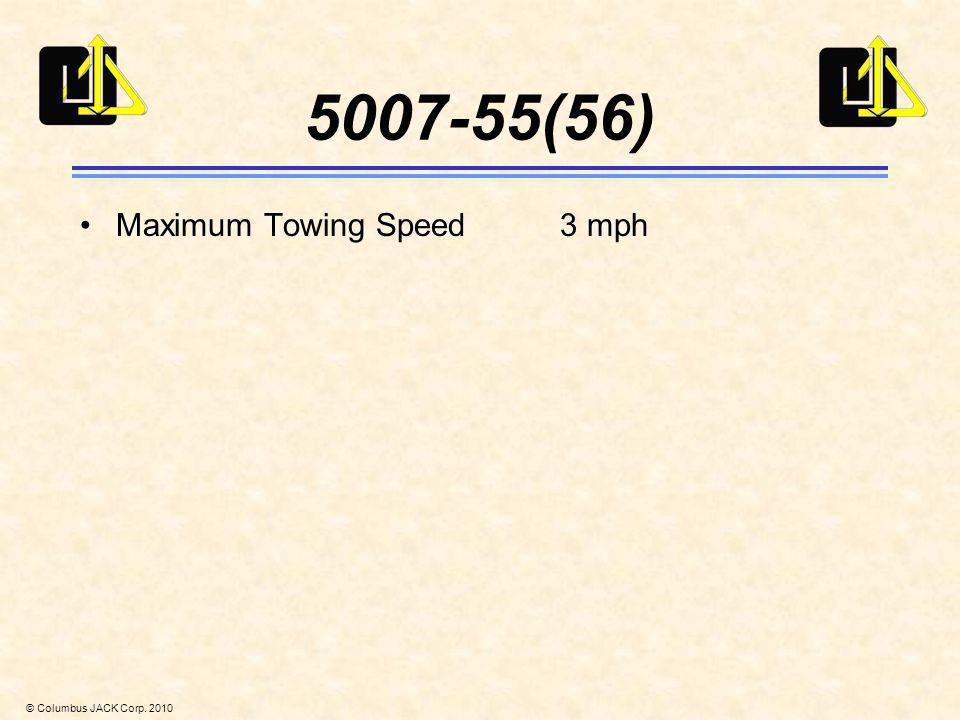 © Columbus JACK Corp. 2010 5007-55(56) Maximum Towing Speed3 mph