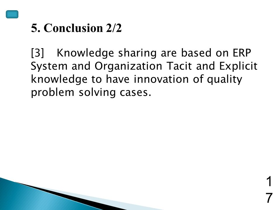 5. Conclusion 2/2 [3] Knowledge sharing are based on ERP System and Organization Tacit and Explicit knowledge to have innovation of quality problem so
