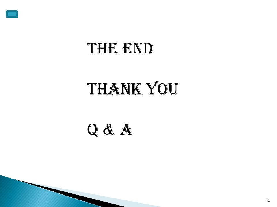 The end Thank you Q & A 18