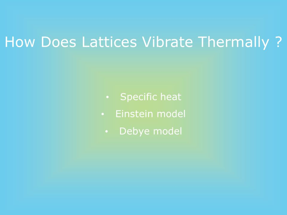 How Does Lattices Vibrate Thermally ? Specific heat Einstein model Debye model