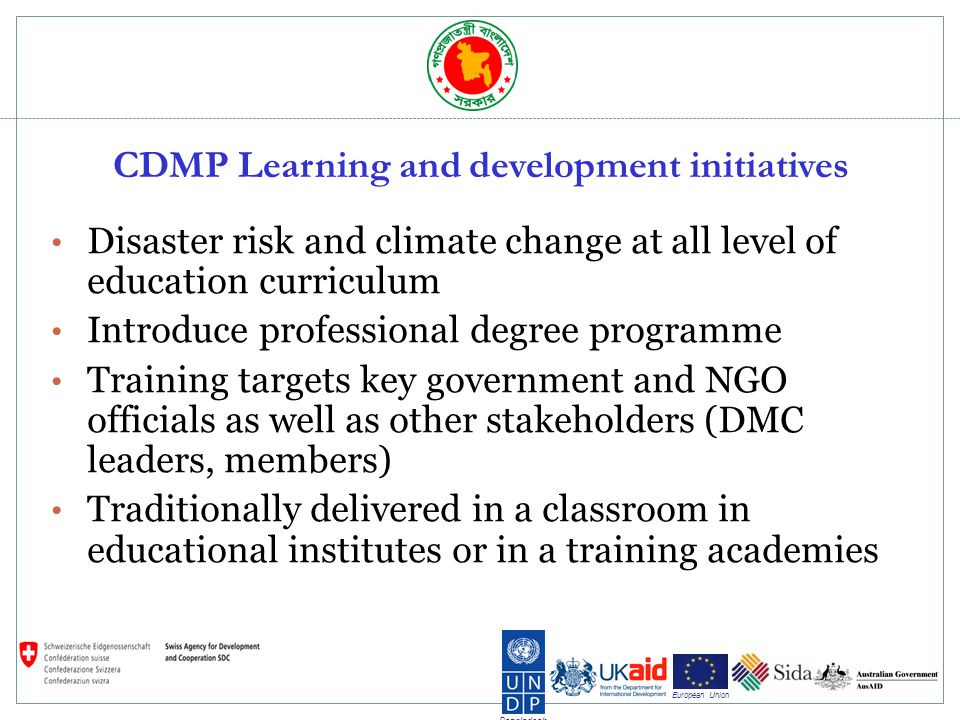 Bangladesh European Union Past Issues on Training High turnover of trainers Standard of delivery was not always maintained and not always consistent Required minimum/maximum number of learners Required significant travel for remote attendees All learners at the same pace – advanced learners get bored, slow learners are left behind