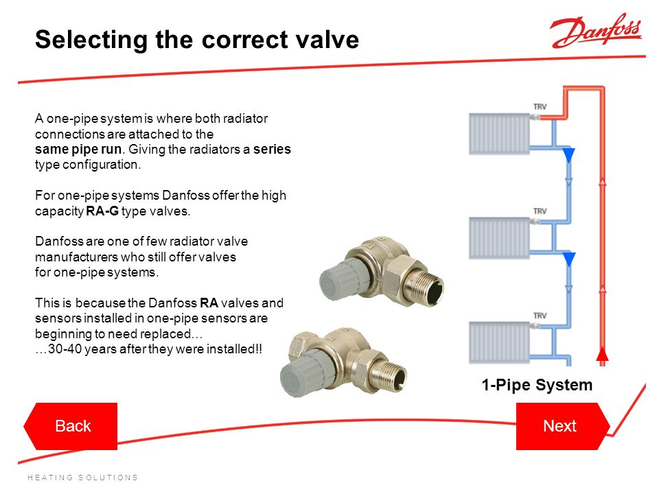 H E A T I N G S O L U T I O N S A one-pipe system is where both radiator connections are attached to the same pipe run. Giving the radiators a series