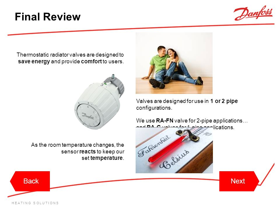 H E A T I N G S O L U T I O N S Thermostatic radiator valves are designed to save energy and provide comfort to users. Final Review Valves are designe