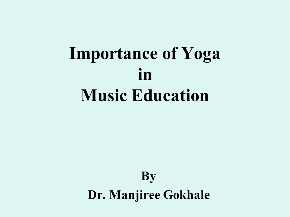 Importance of Yoga in Music Education By Dr. Manjiree Gokhale