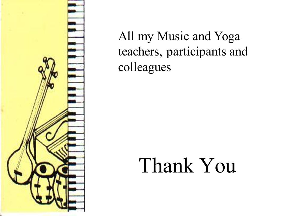 Thank You All my Music and Yoga teachers, participants and colleagues