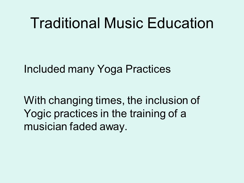 Traditional Music Education Included many Yoga Practices With changing times, the inclusion of Yogic practices in the training of a musician faded away.