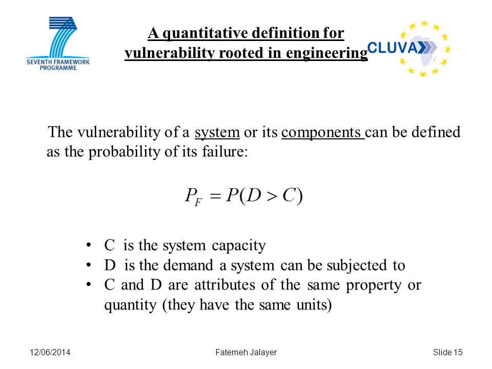 12/06/2014Fatemeh JalayerSlide 15 A quantitative definition for vulnerability rooted in engineering The vulnerability of a system or its components ca