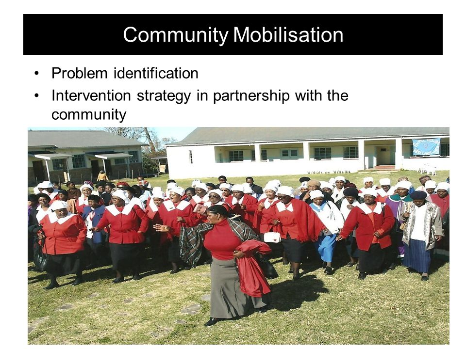 Community Mobilisation Problem identification Intervention strategy in partnership with the community