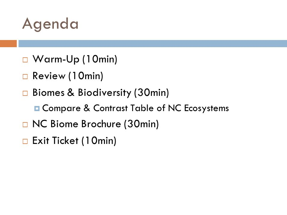 Agenda Warm-Up (10min) Review (10min) Biomes & Biodiversity (30min) Compare & Contrast Table of NC Ecosystems NC Biome Brochure (30min) Exit Ticket (10min)