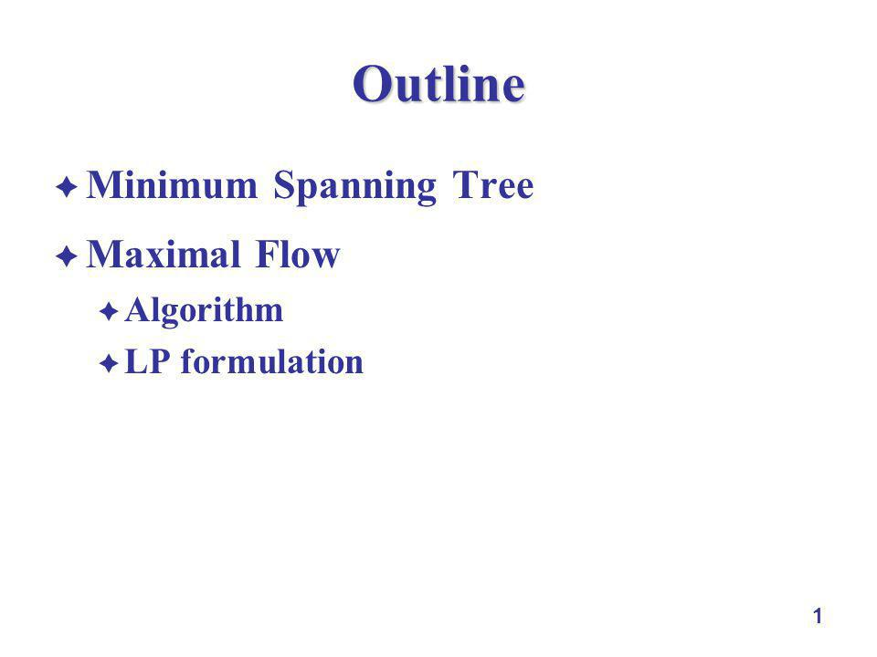 1 Outline Minimum Spanning Tree Maximal Flow Algorithm LP formulation