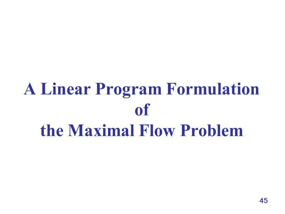 45 A Linear Program Formulation of the Maximal Flow Problem