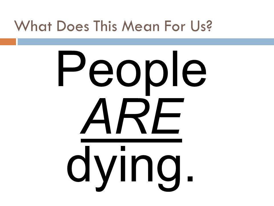 What Does This Mean For Us? People ARE dying.