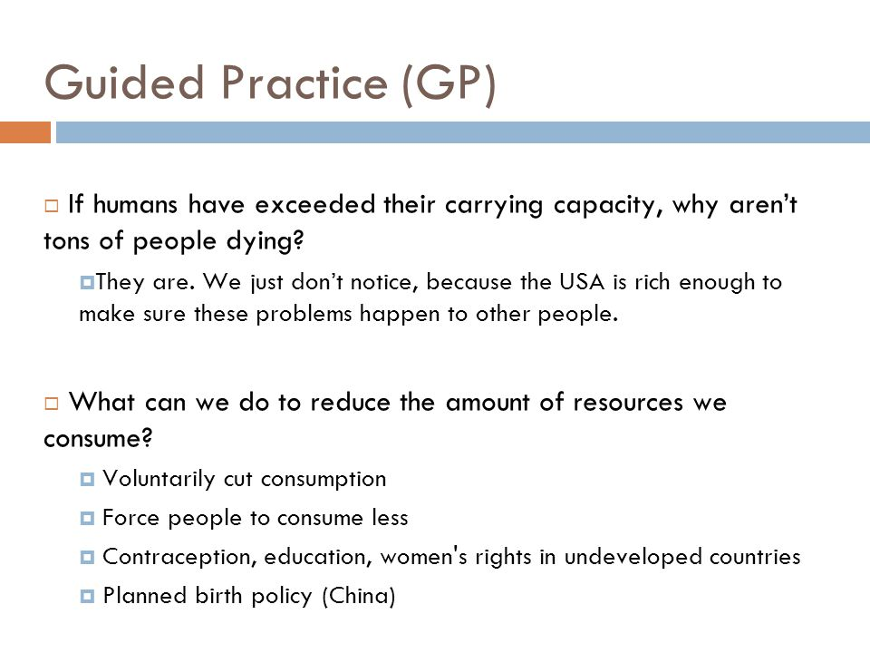 Guided Practice (GP) If humans have exceeded their carrying capacity, why arent tons of people dying? They are. We just dont notice, because the USA i