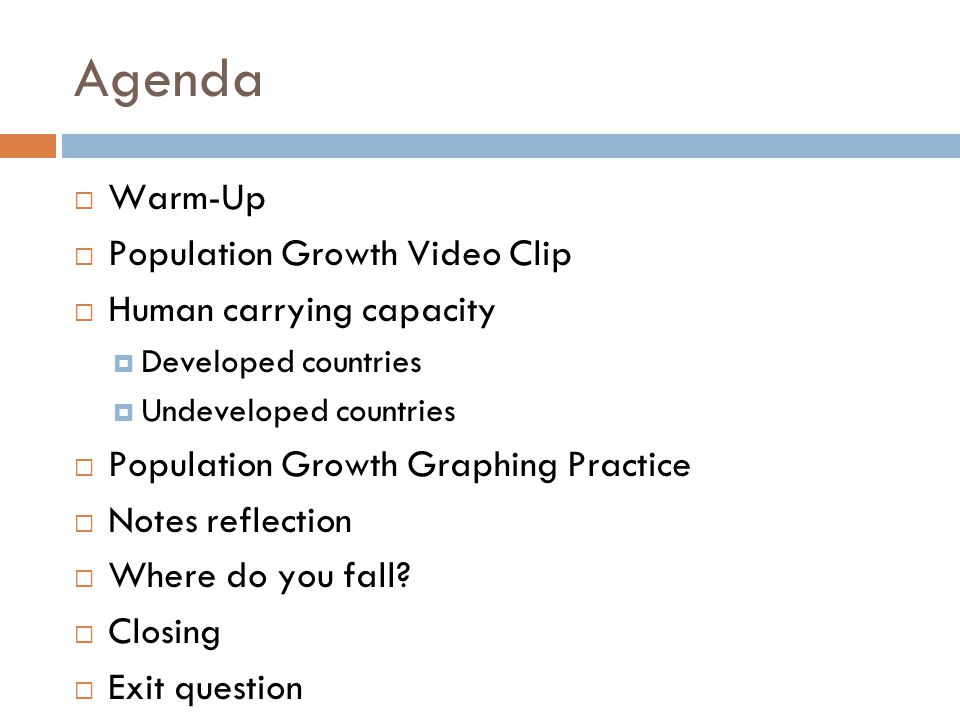 Agenda Warm-Up Population Growth Video Clip Human carrying capacity Developed countries Undeveloped countries Population Growth Graphing Practice Note