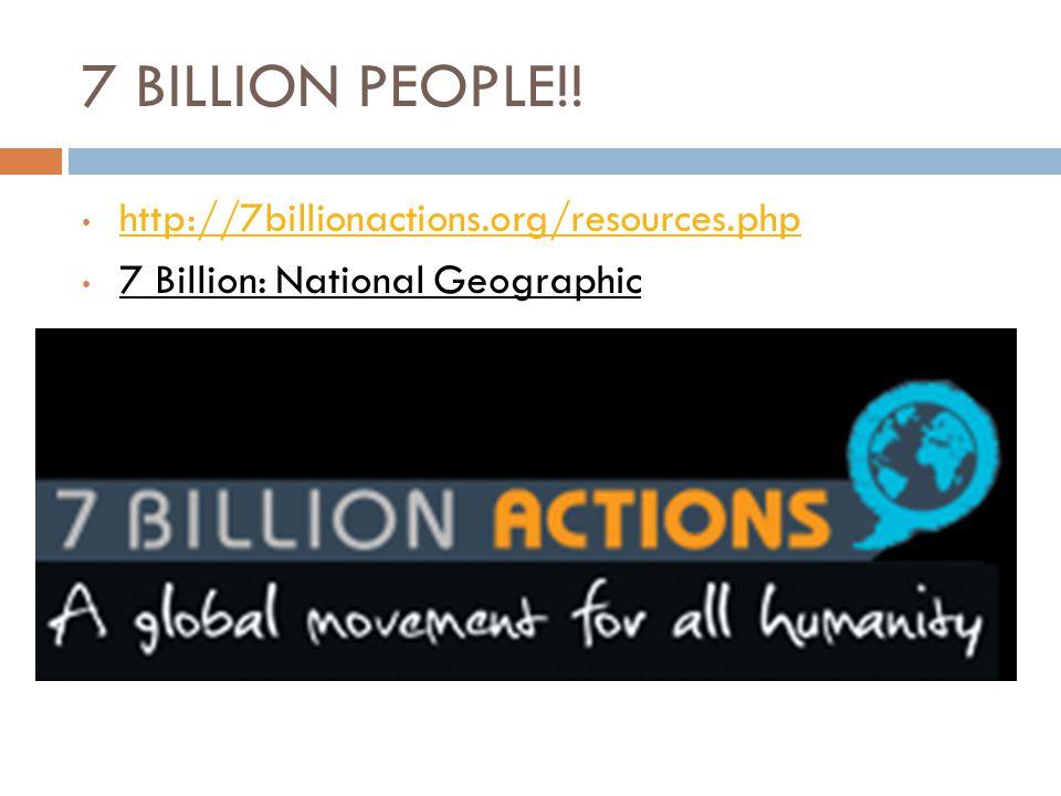 7 BILLION PEOPLE!! http://7billionactions.org/resources.php 7 Billion: National Geographic
