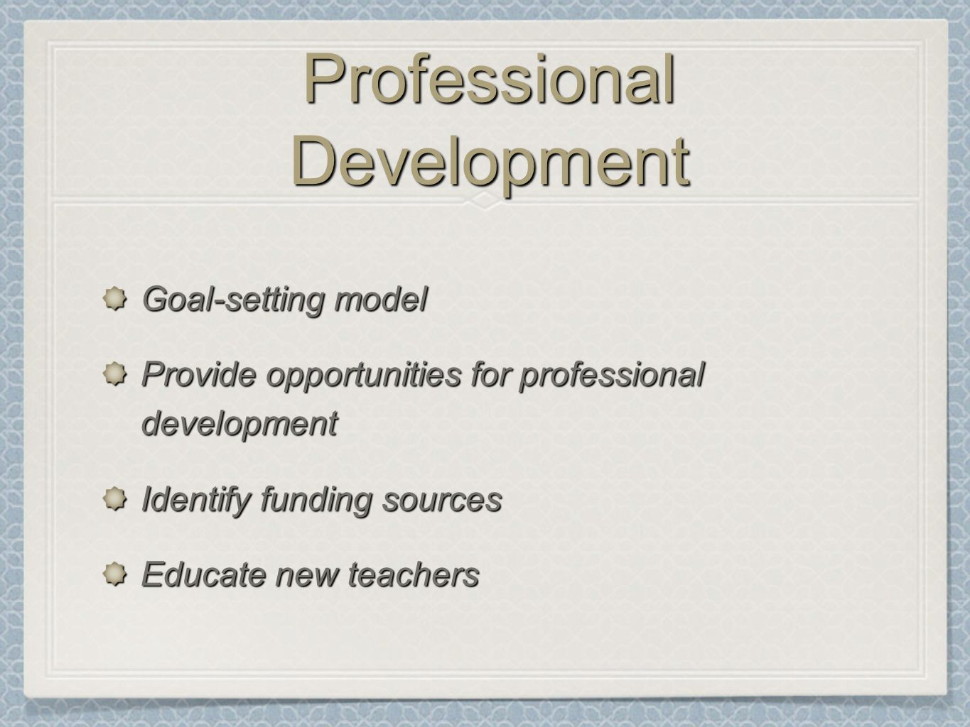 Professional Development Goal-setting model Provide opportunities for professional development Identify funding sources Educate new teachers