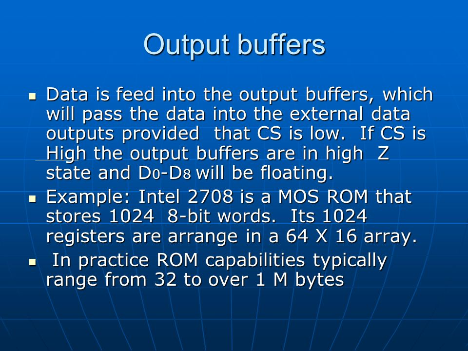 Output buffers Data is feed into the output buffers, which will pass the data into the external data outputs provided that CS is low. If CS is High th