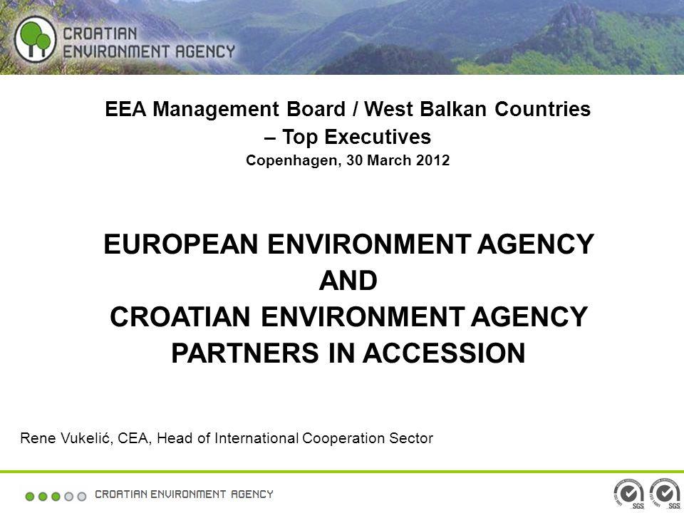 EEA Management Board / West Balkan Countries – Top Executives Copenhagen, 30 March 2012 EUROPEAN ENVIRONMENT AGENCY AND CROATIAN ENVIRONMENT AGENCY PA