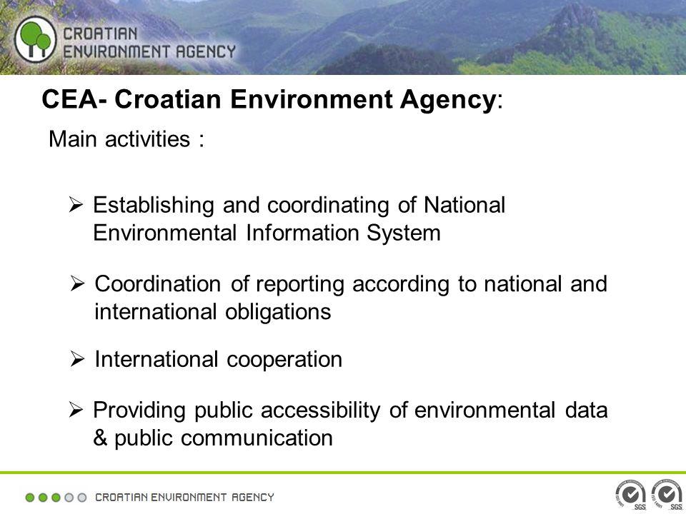 CEA- Croatian Environment Agency: Main activities : Establishing and coordinating of National Environmental Information System Coordination of reporti