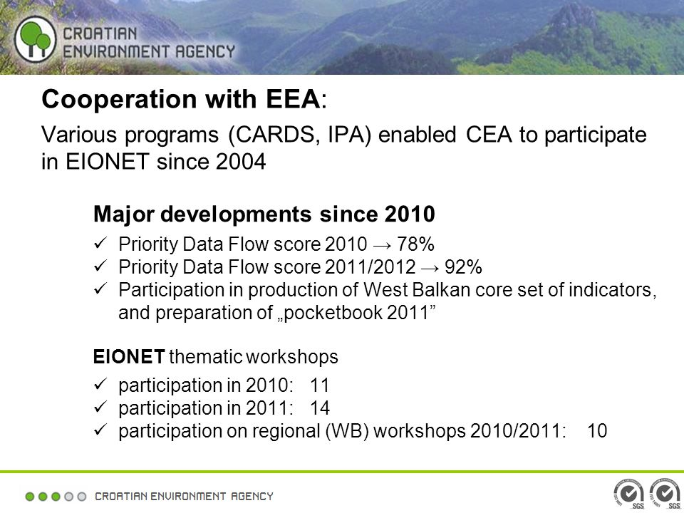 Cooperation with EEA: participation in EEA projects increased in 2011/2012 Started with SOER 2010, extended to post-SOER activities and other projects: SENSE 2 Resource efficiency in Europe / EEA Report SCP, review of proposed indicators FLIS GMES AoA etc.